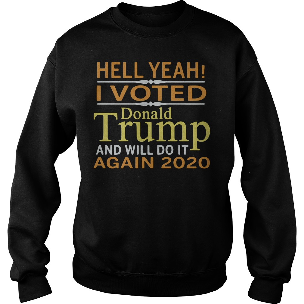Hell Yeah I Vote Donald Trump And Will Do It Again 2020 Sweater