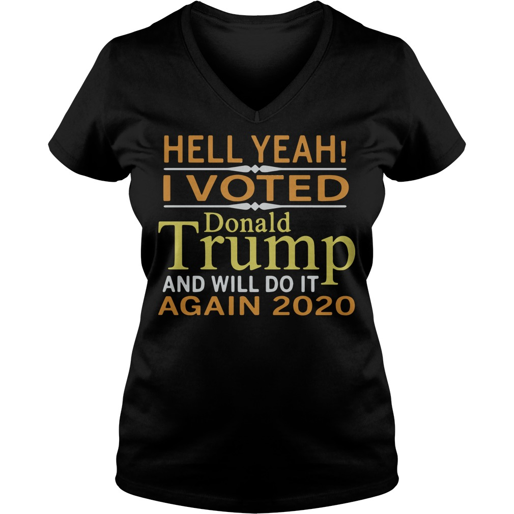 Hell Yeah I Vote Donald Trump And Will Do It Again 2020 V-neck