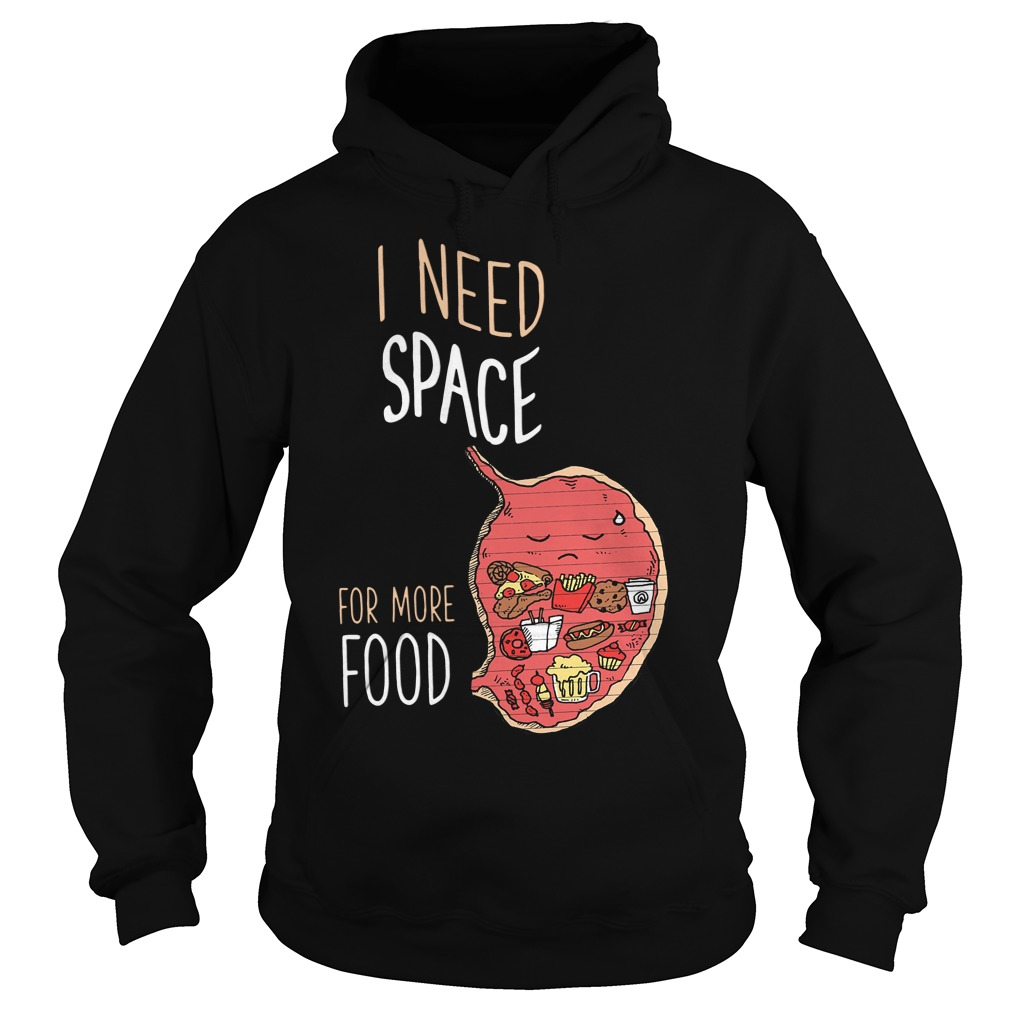 I Need Space For More Food Hoodie