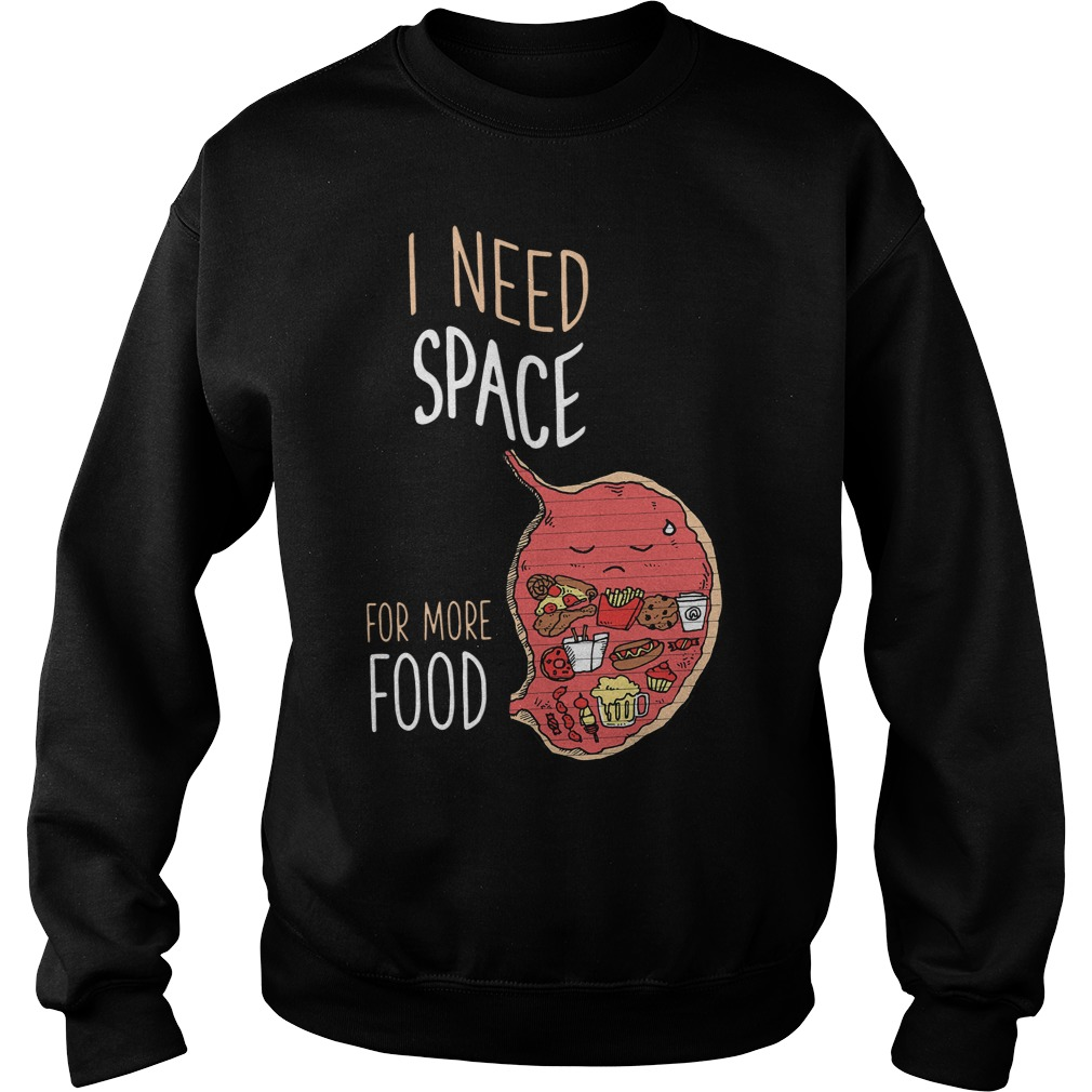 I Need Space For More Food Sweater