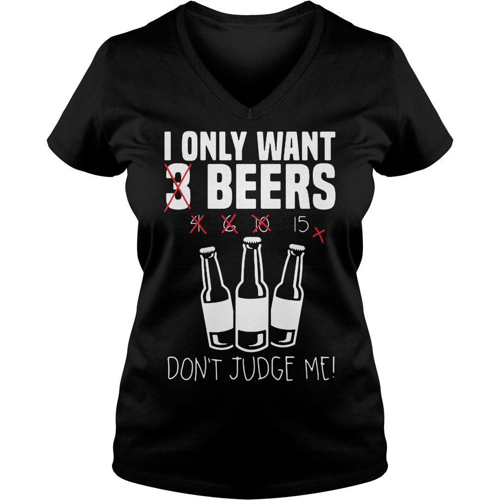 I Only Want 3 Beers Don't Judge V-neck