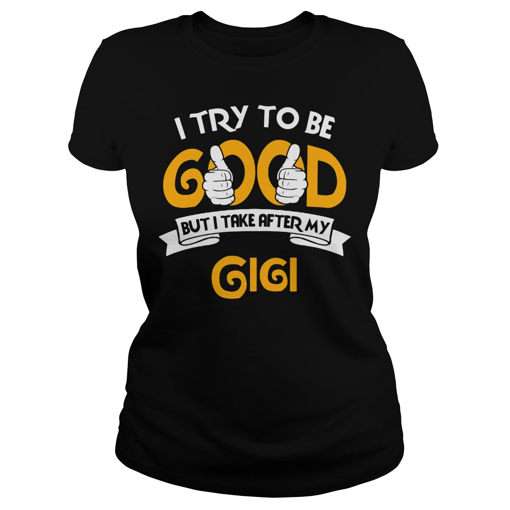 I Try To Be Good But I Take After My Gigi Ladies tee