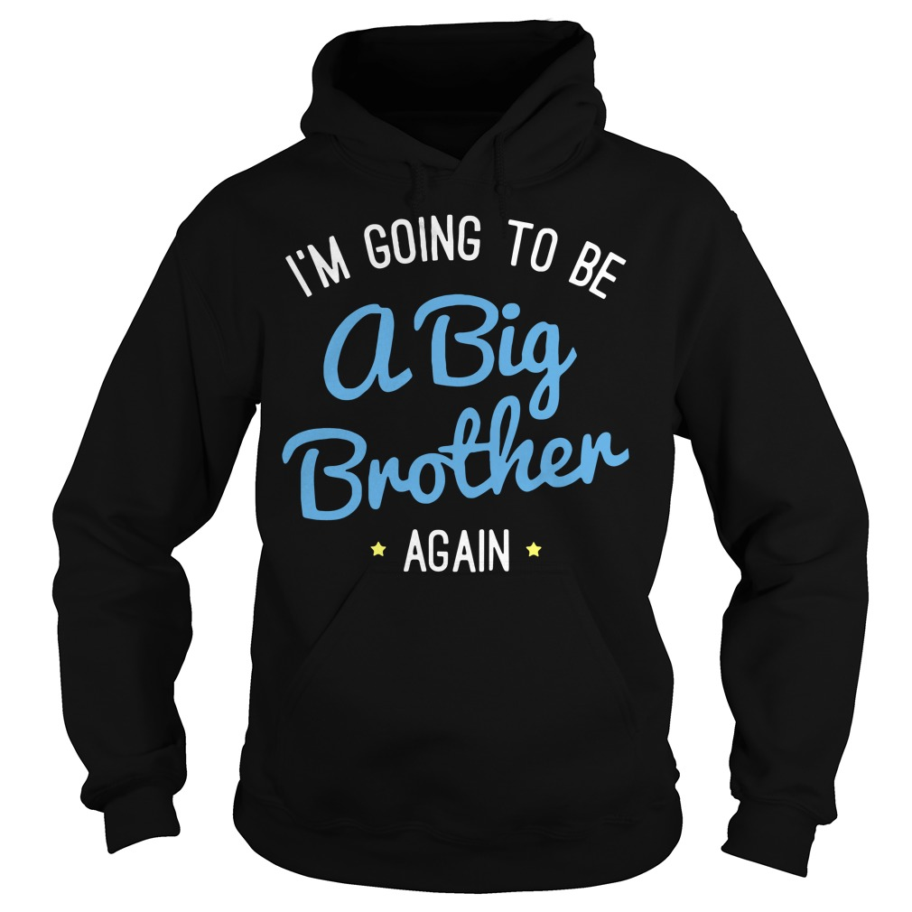 I'm going to be a big brother again Hoodie