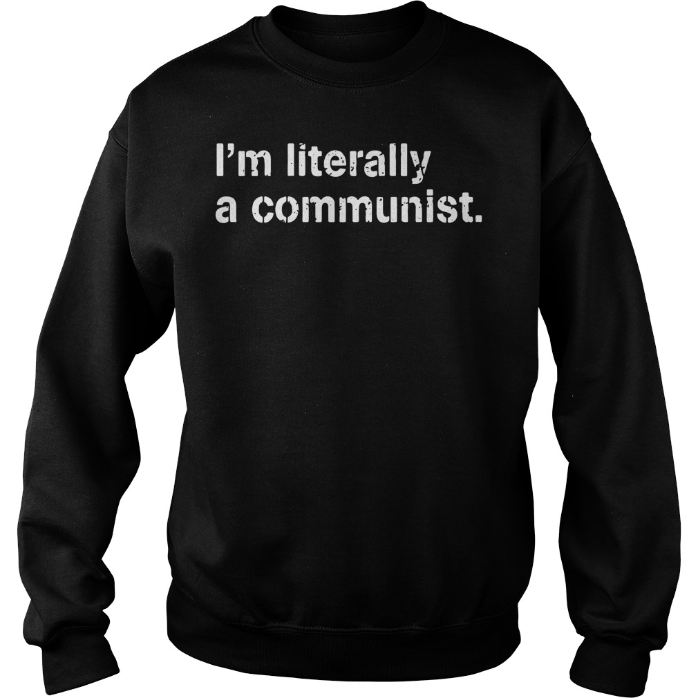 I'm Literally A Communist shirt