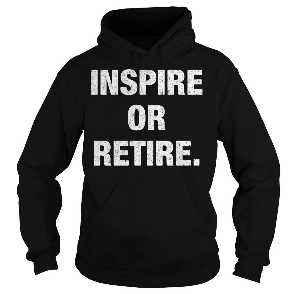 Inspire Or Retire Hoodie