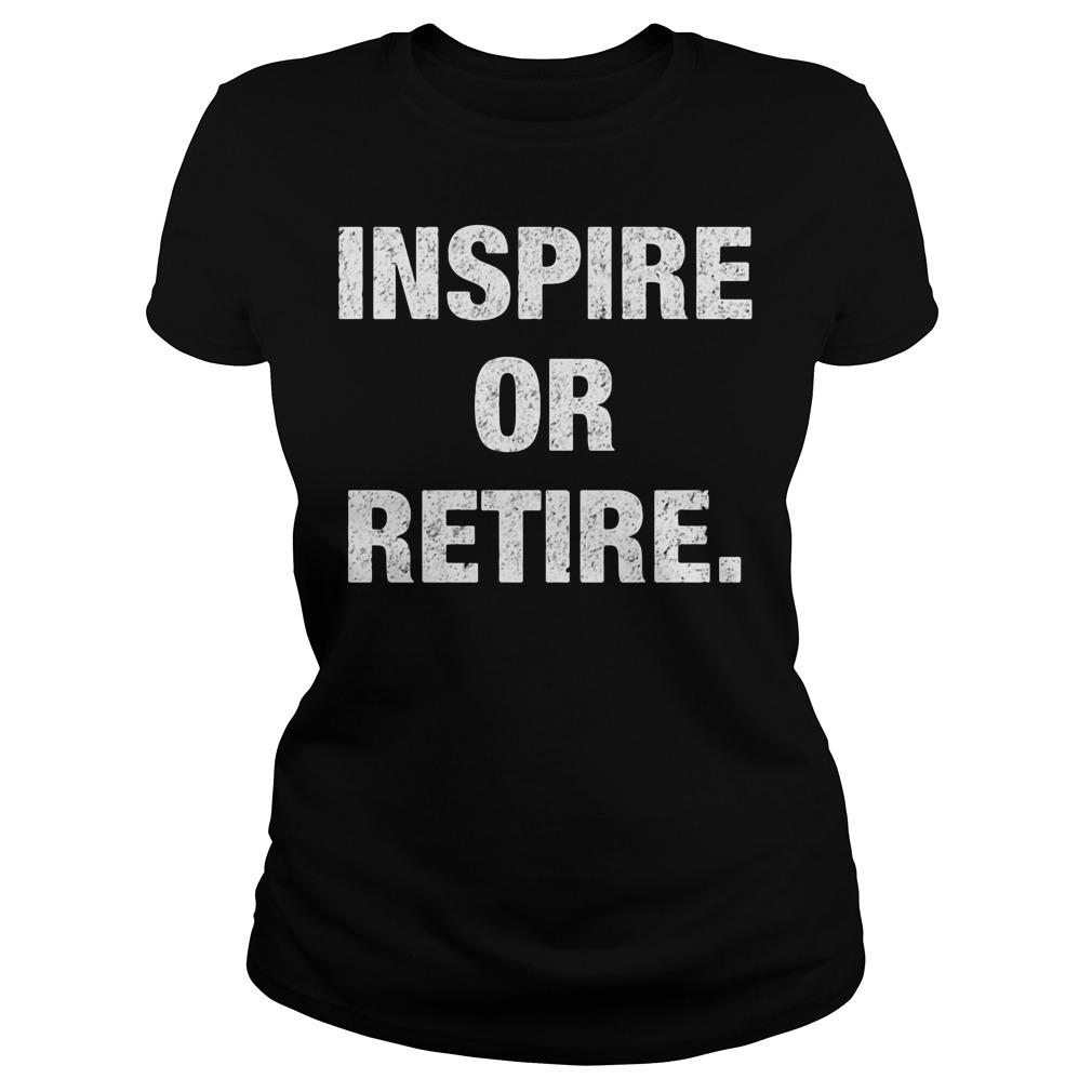 Inspire Or Retire Ladies tee