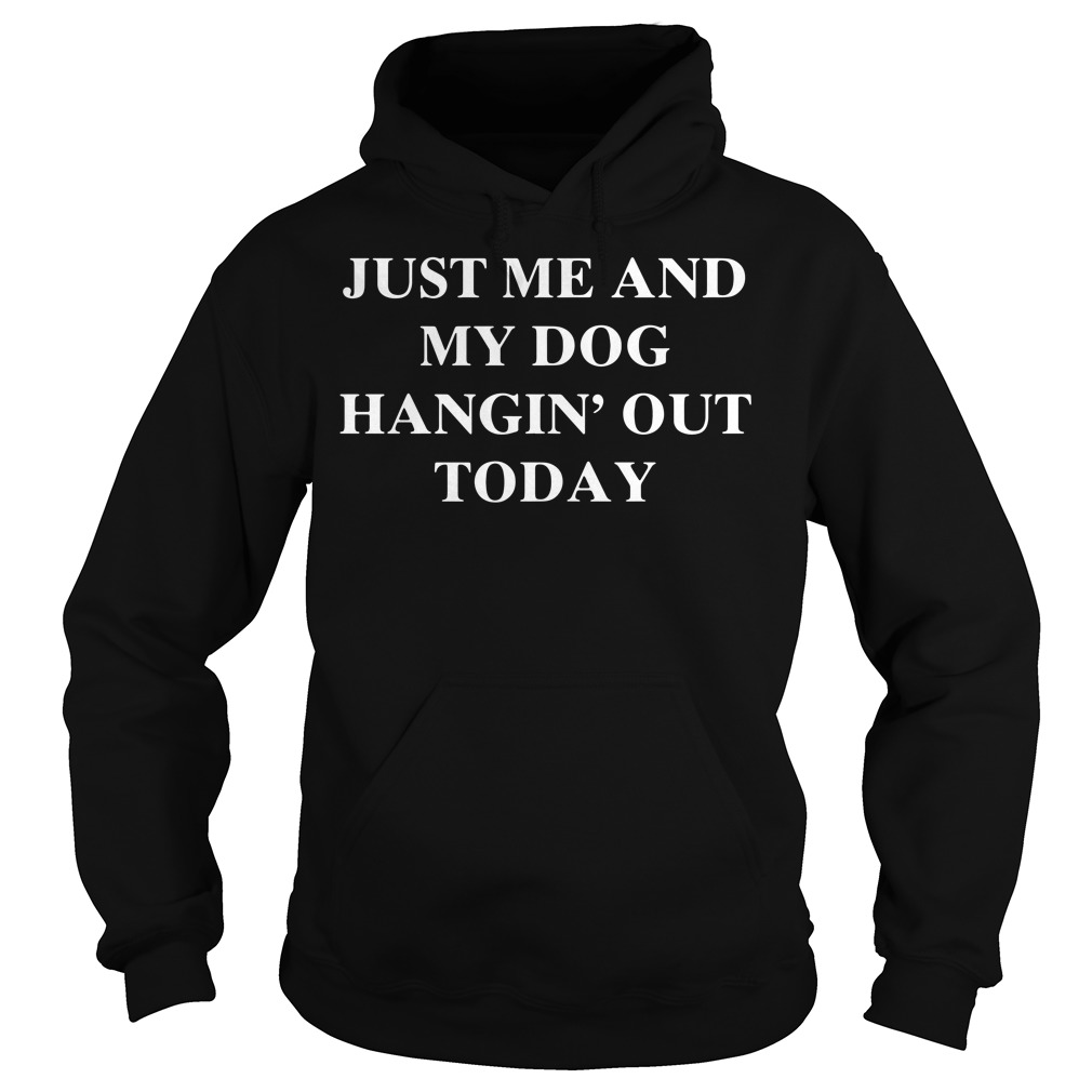 Just Me And My Dog Hangin' Out Today Hoodie