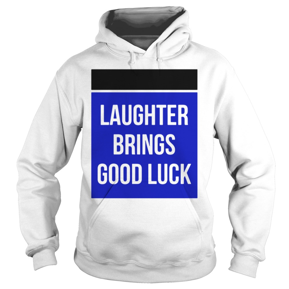 Laughter Brings Good Luck Hoodie