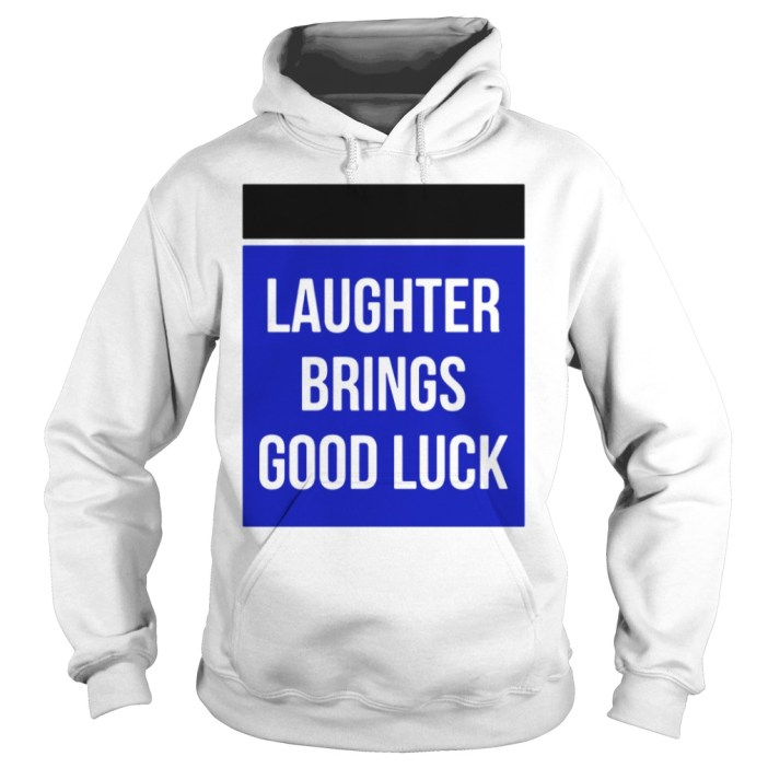 Laughter Brings Good Luck Hoodie