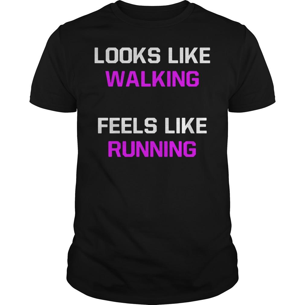 Looks Like Walking Feels Like Running a Guys tee