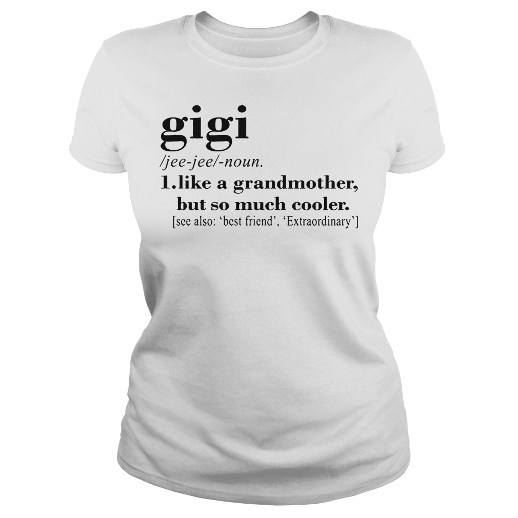 Official Gigi like a grandmother but so much cooler Ladies tee
