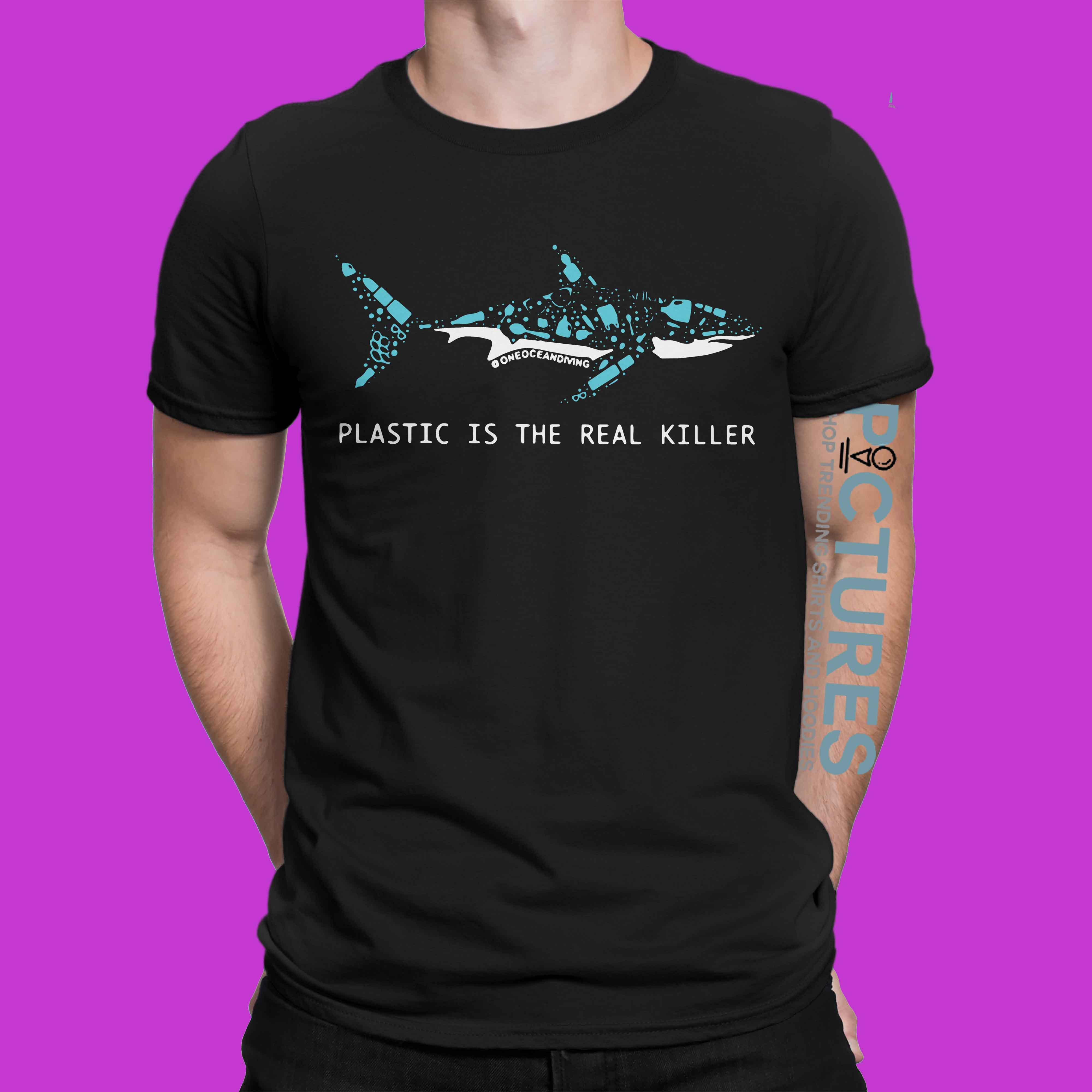Plastic Is The Real Killer shirt