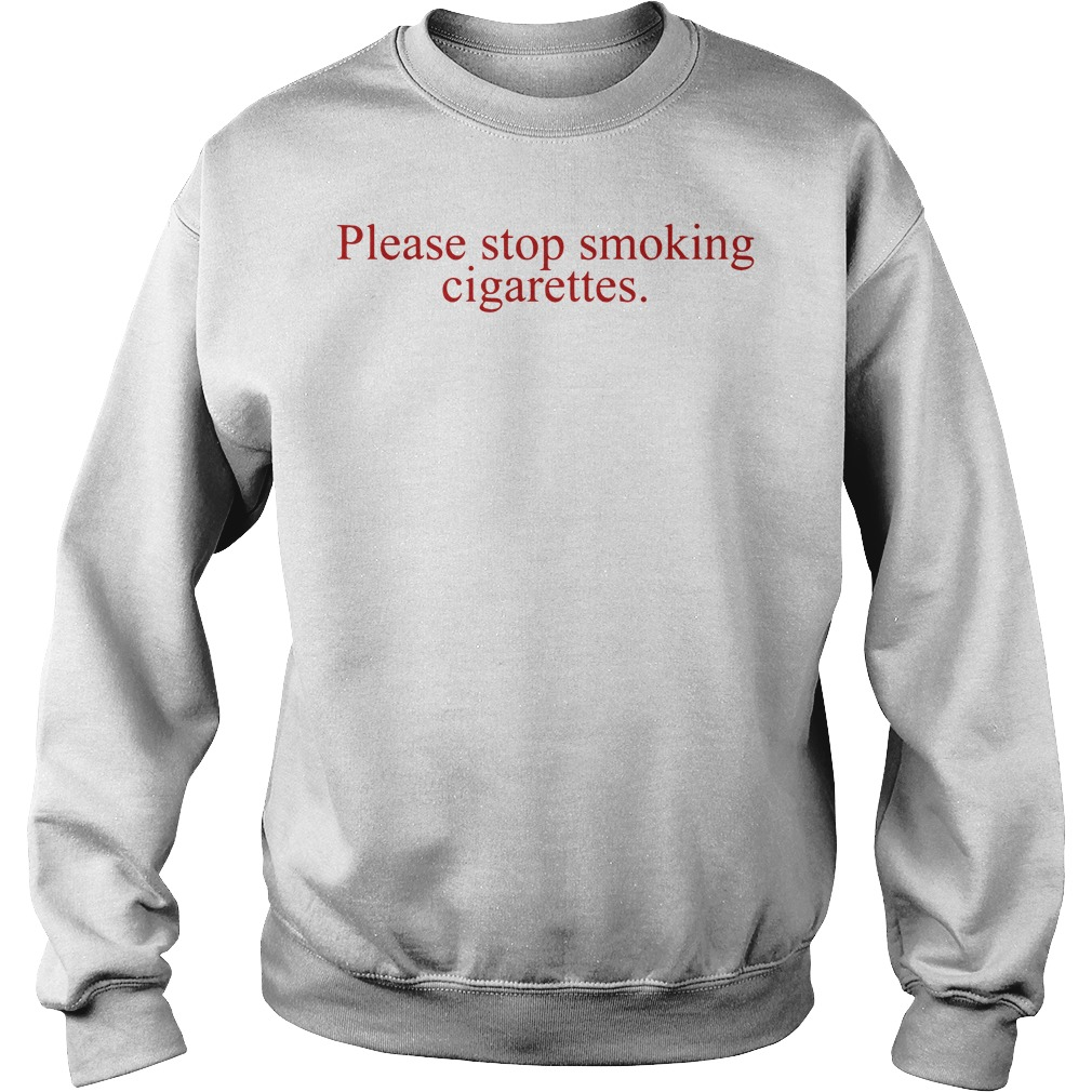 Please Stop Smoking Cigarettes Sweater