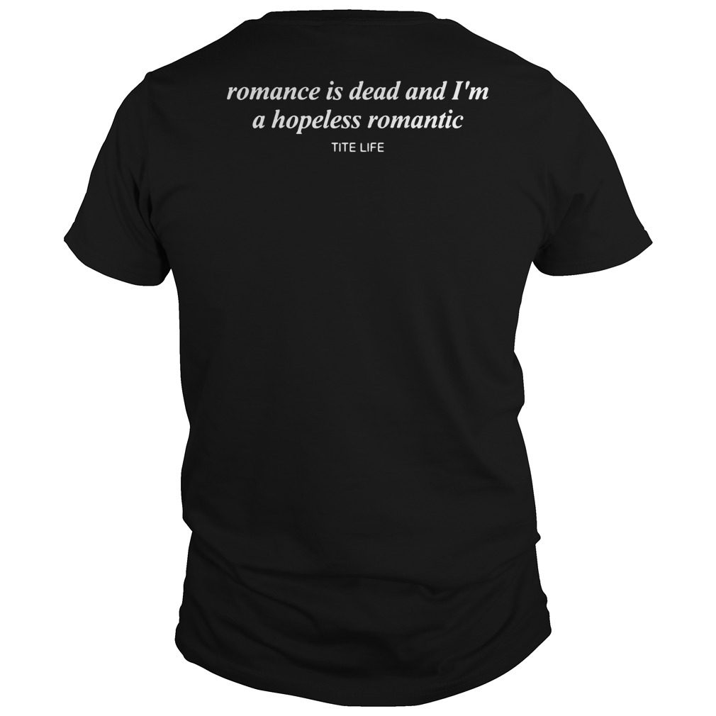 Romance is dead and I'm a hopeless romantic Guys tee back