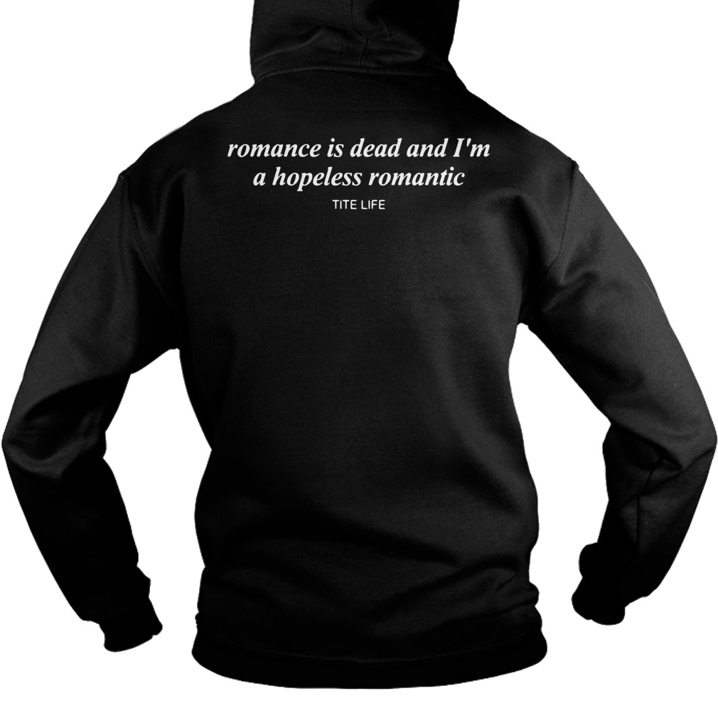 Romance is dead and I'm a hopeless romantic Hoodie back
