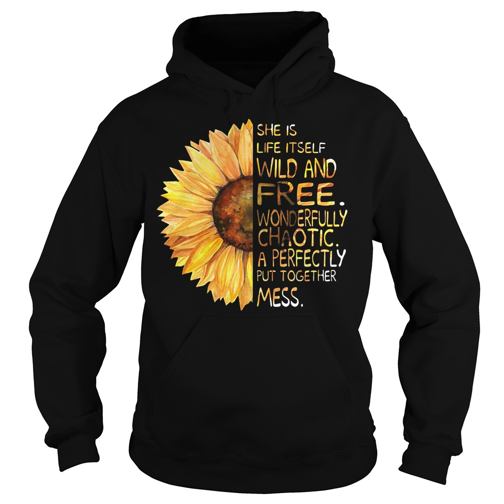 Sunflower She Is Life Itself Wild And Free Hoodie
