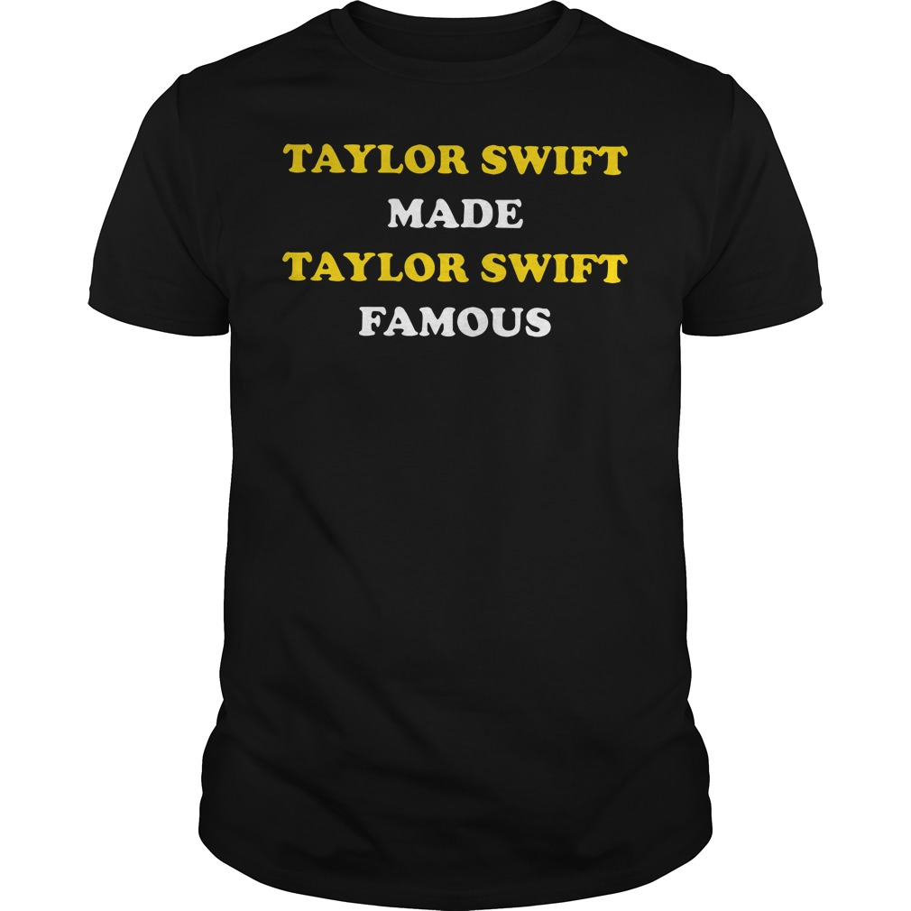 Taylor Swift Made Taylor Swift Famous Guys tee