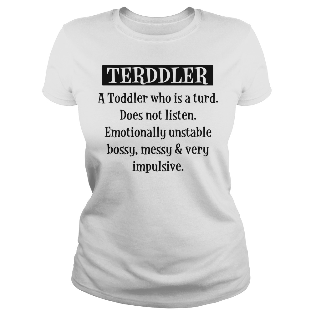 Terddler A Toddler Who Is Turd Ladies tee