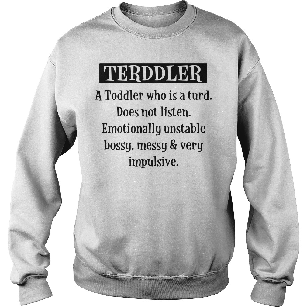 Terddler A Toddler Who Is Turd Sweater