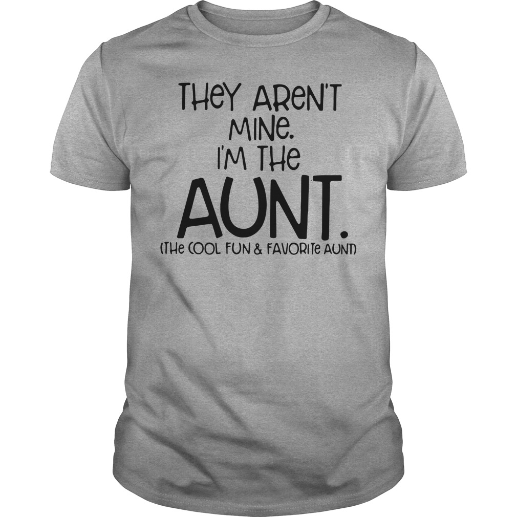 They are not mine I'm the aunt the cool and favorite aunt Guys tee