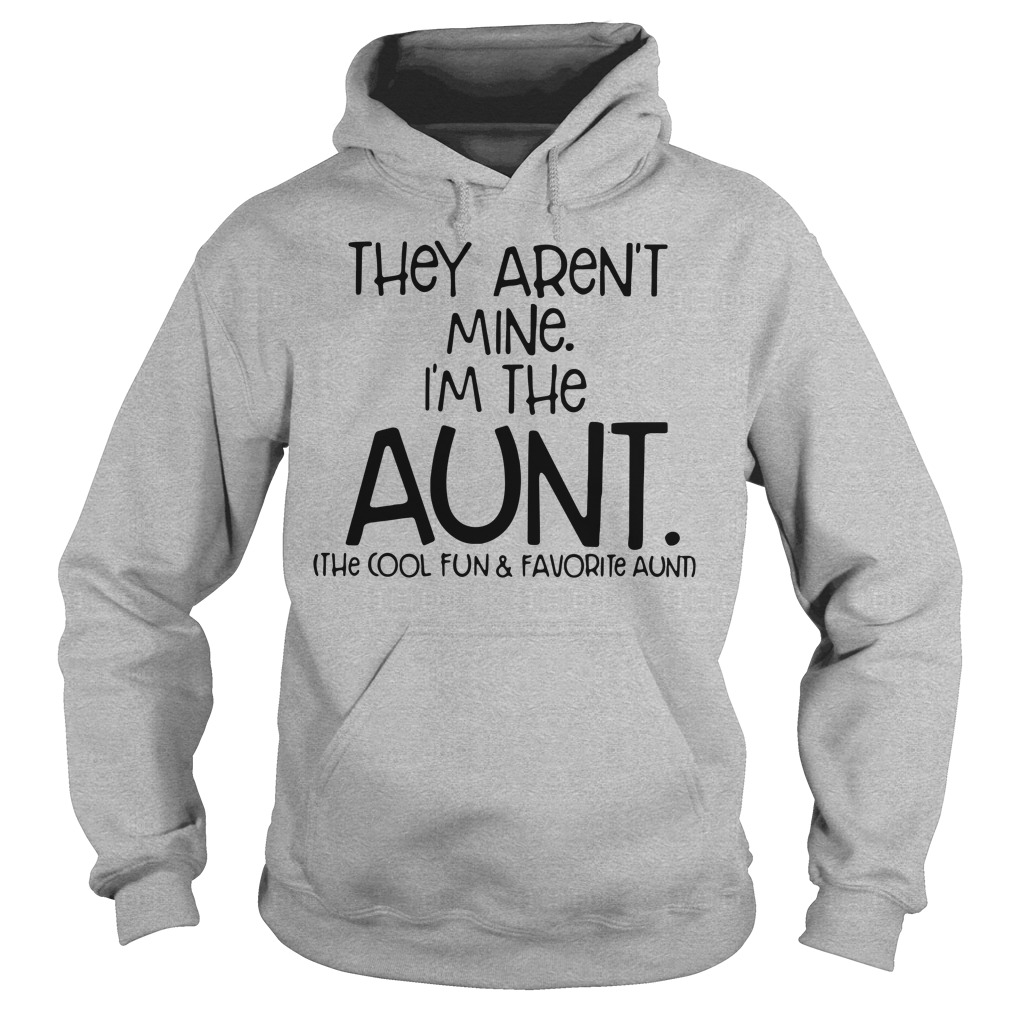 They are not mine I'm the aunt the cool and favorite aunt Hoodie
