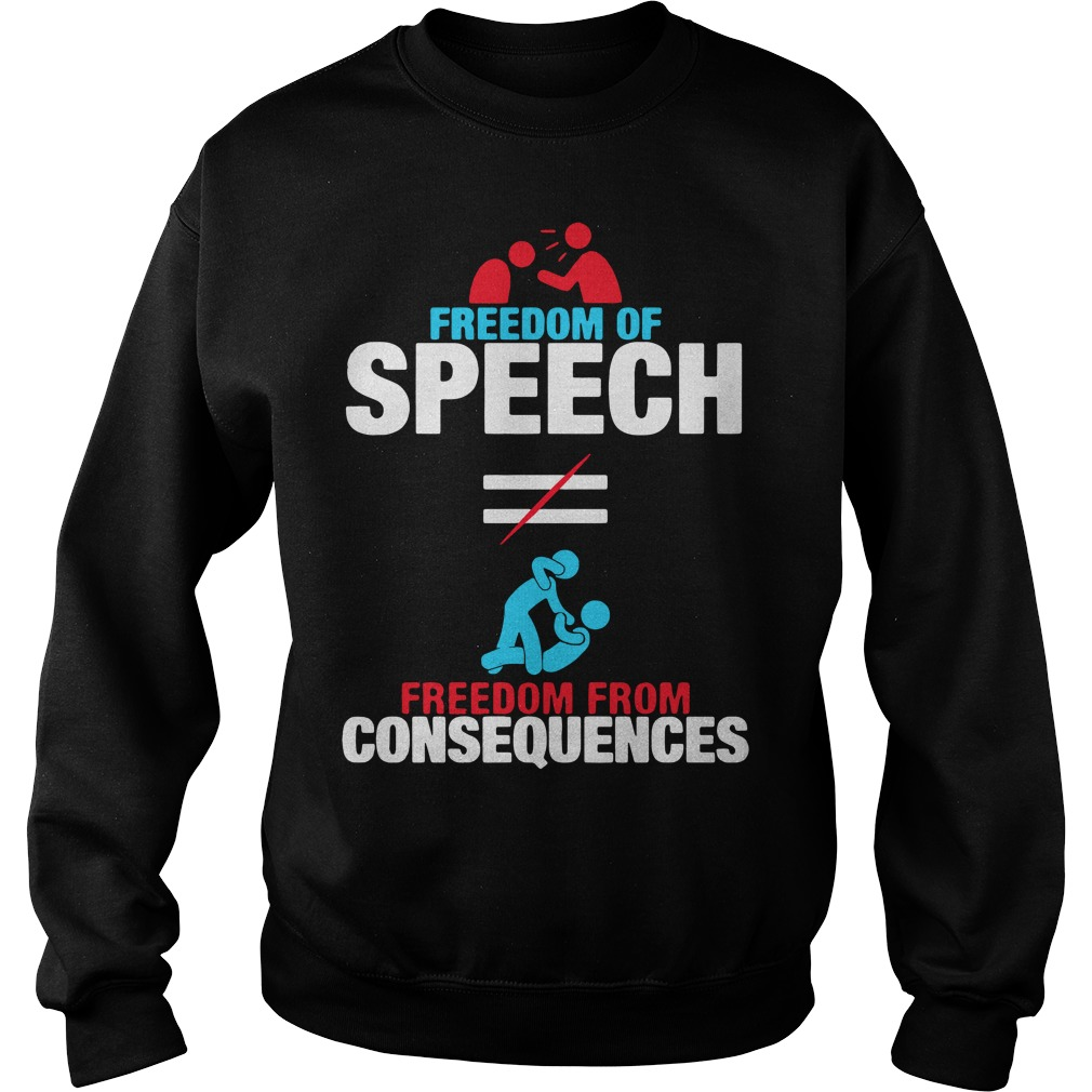 Want Freedom Of Speech Not Freedom From Consequences Sweater