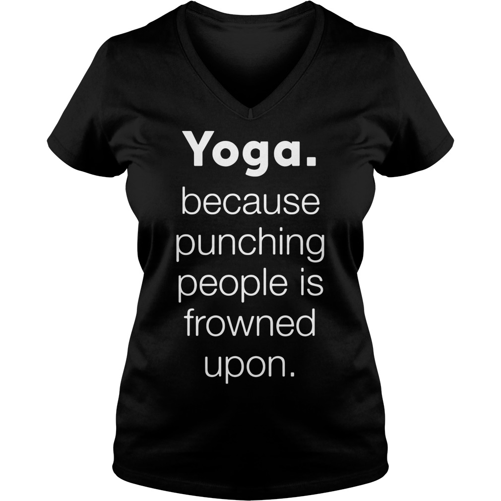 Yoga Because punching people is frowned upon V-neck