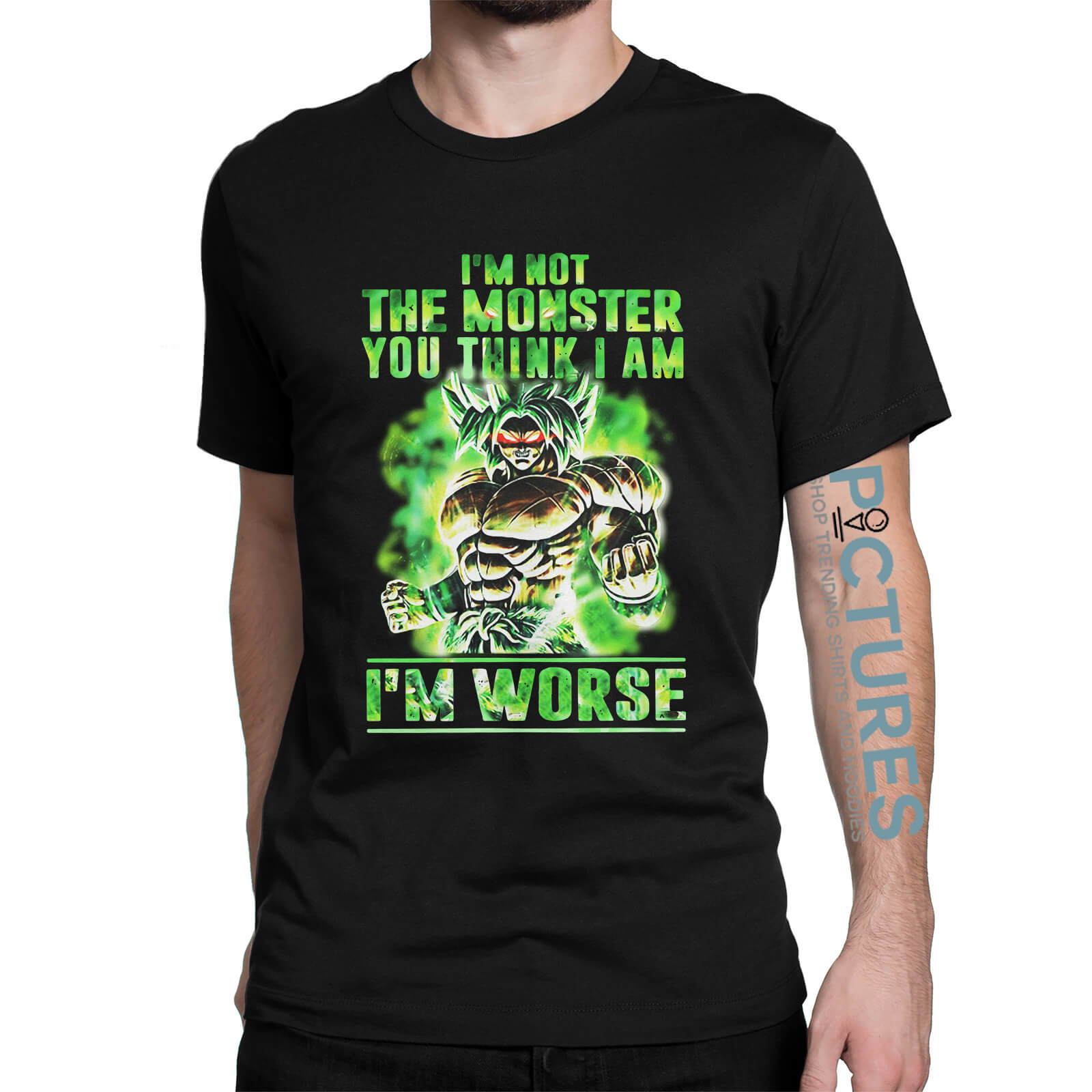 Broly I'm Not The Monster You Think I Am I Worse shirt