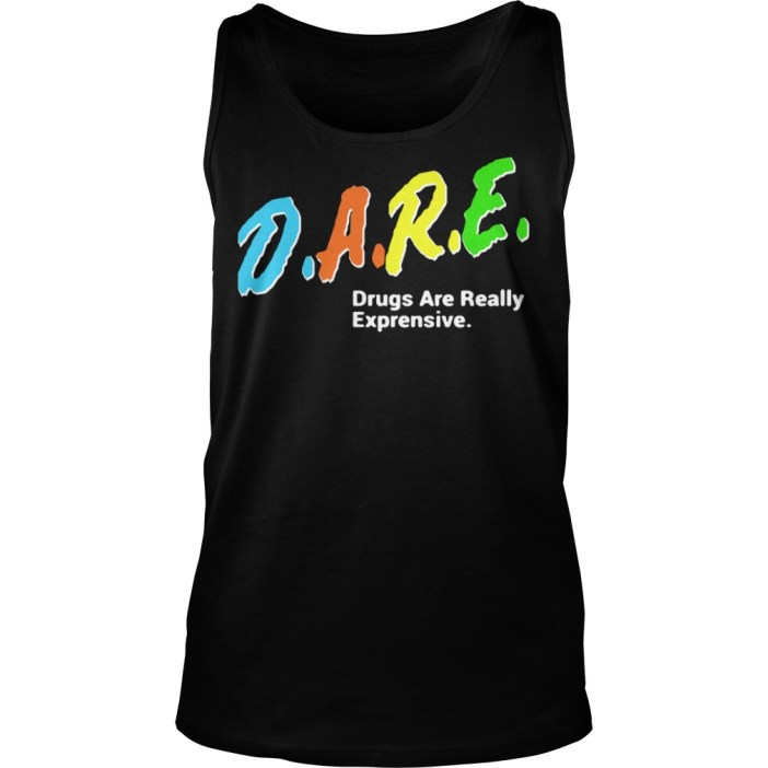 DARE Drugs Are Really Expensive Tank top