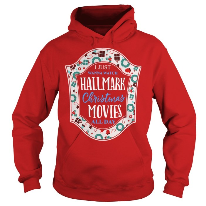 I Just Wanna Watch Hallmark Christmas Movies All Day Hoodie