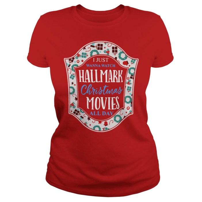 I Just Wanna Watch Hallmark Christmas Movies All Day Ladies tee