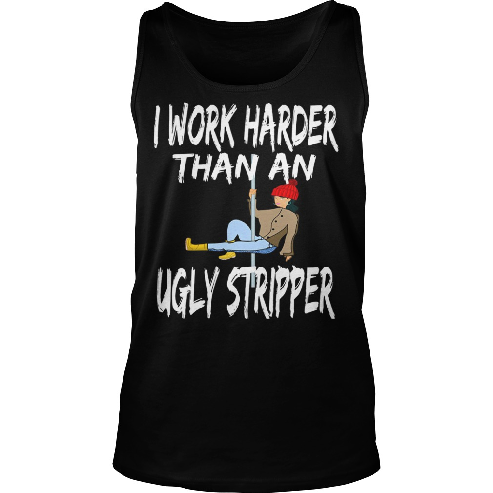 Work Harder Ugly Stripper Tank top