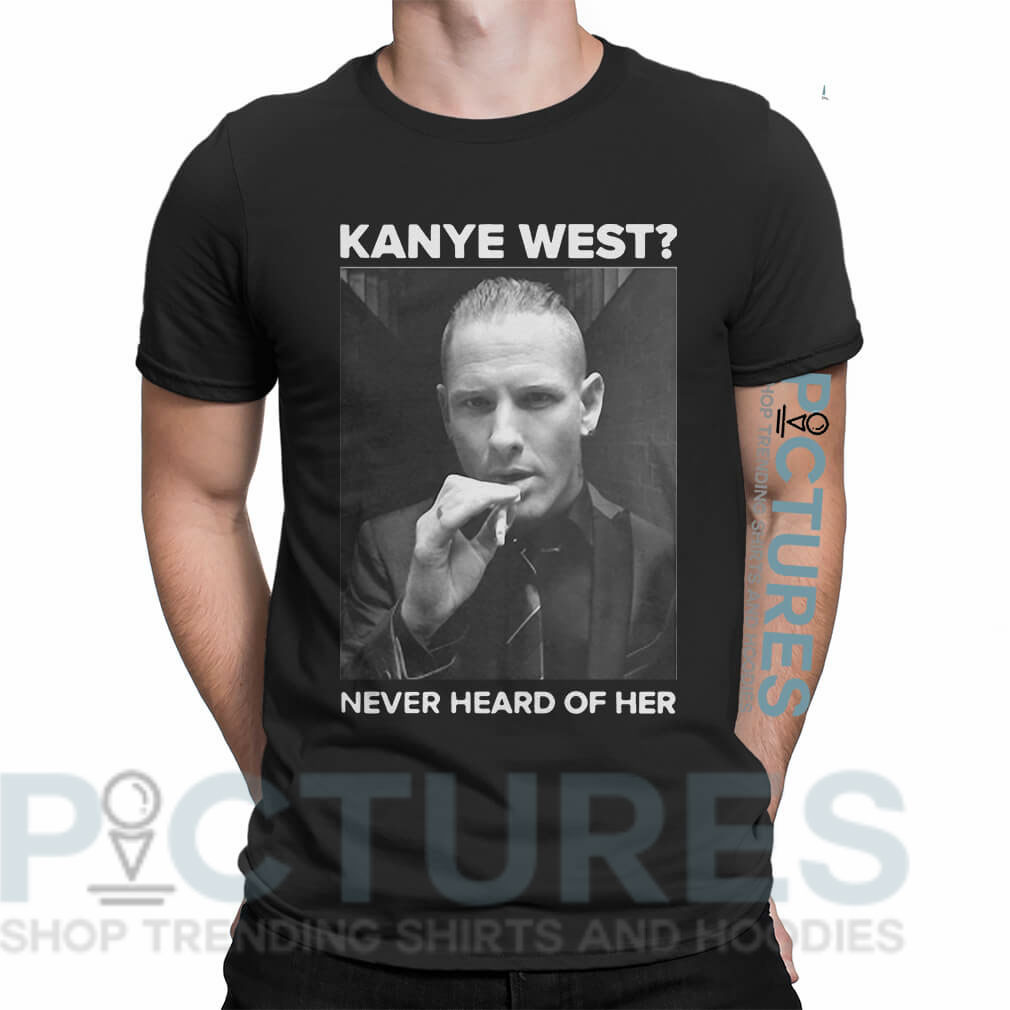 Corey Taylor Kanye West never heard of her shirt