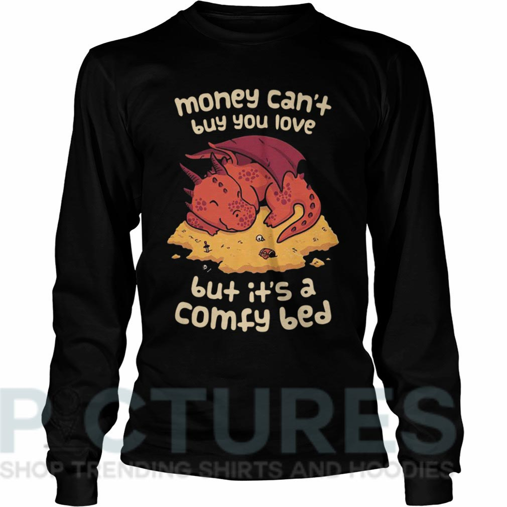 Money can't buy you love but it's a comfy bed Long sleeve