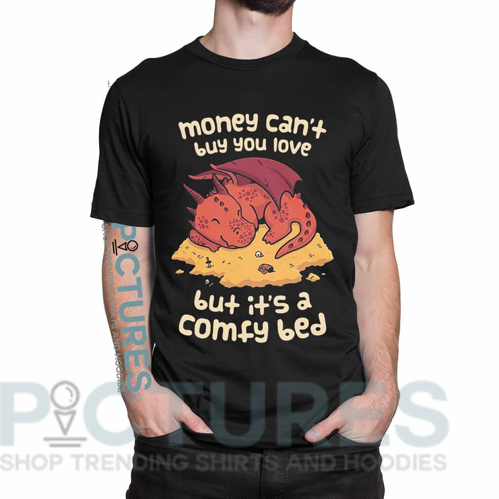 Money can't buy you love but it's a comfy bed shirt