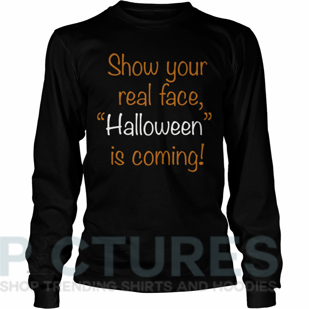 """Show your real face """"Halloween"""" is coming Long sleeve"""