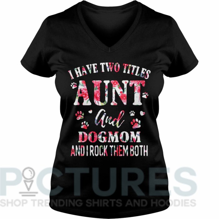 I have two titles aunt and dogmom and I rock them both V-neck