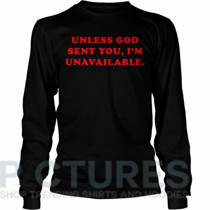 Unless God sent you I'm unavailable Long sleeve