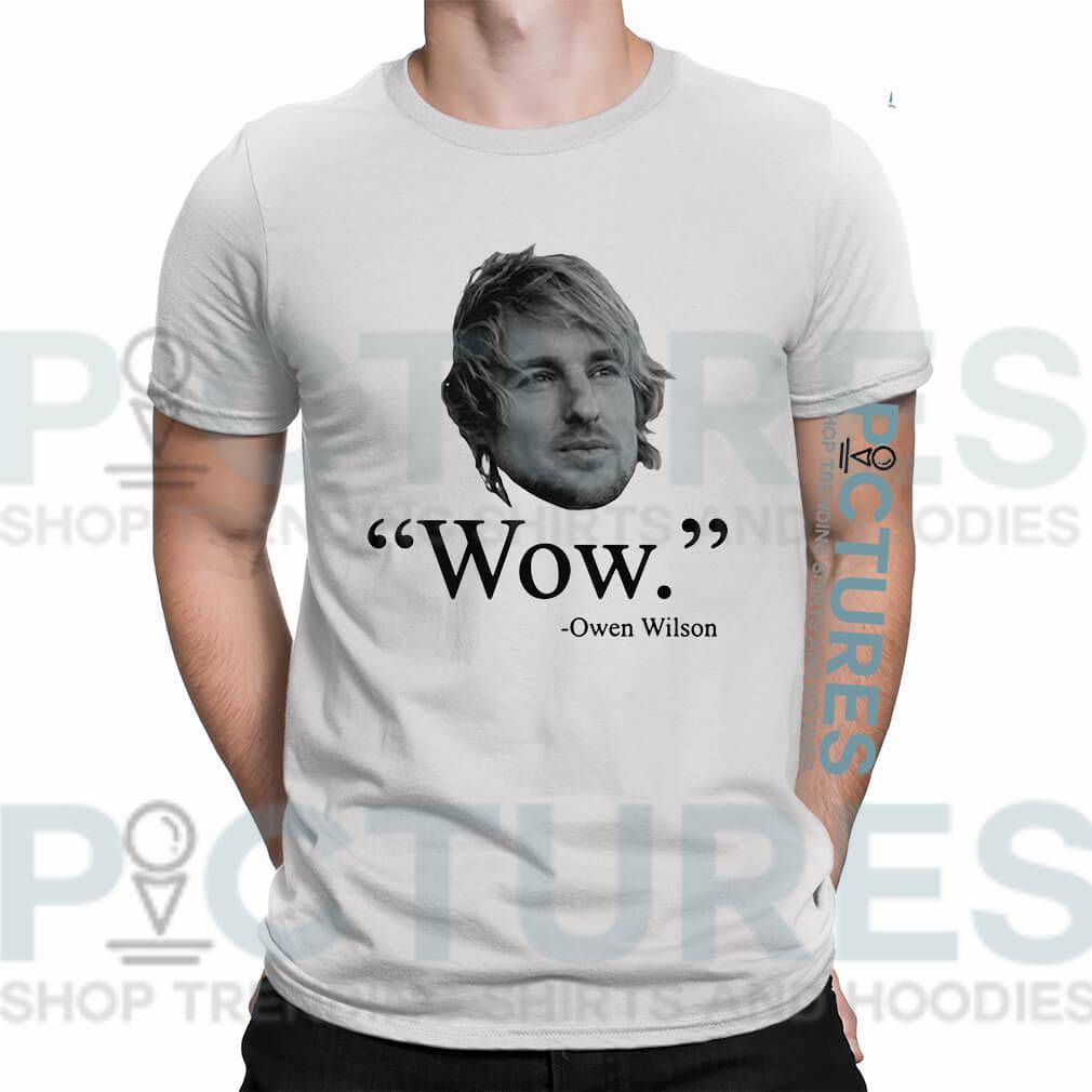 Wow Owen Wilson shirt
