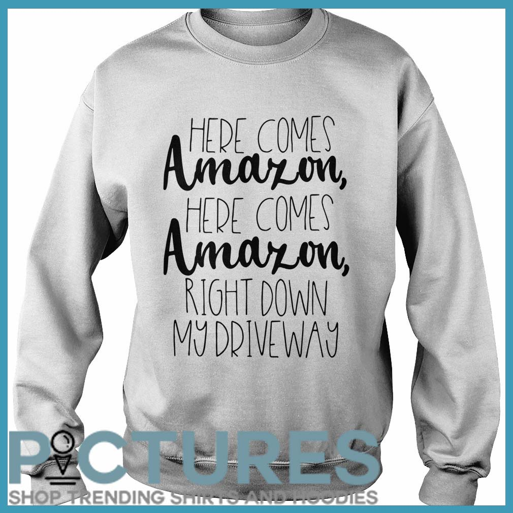 Here comes Amazon here comes right down my driveway Sweater