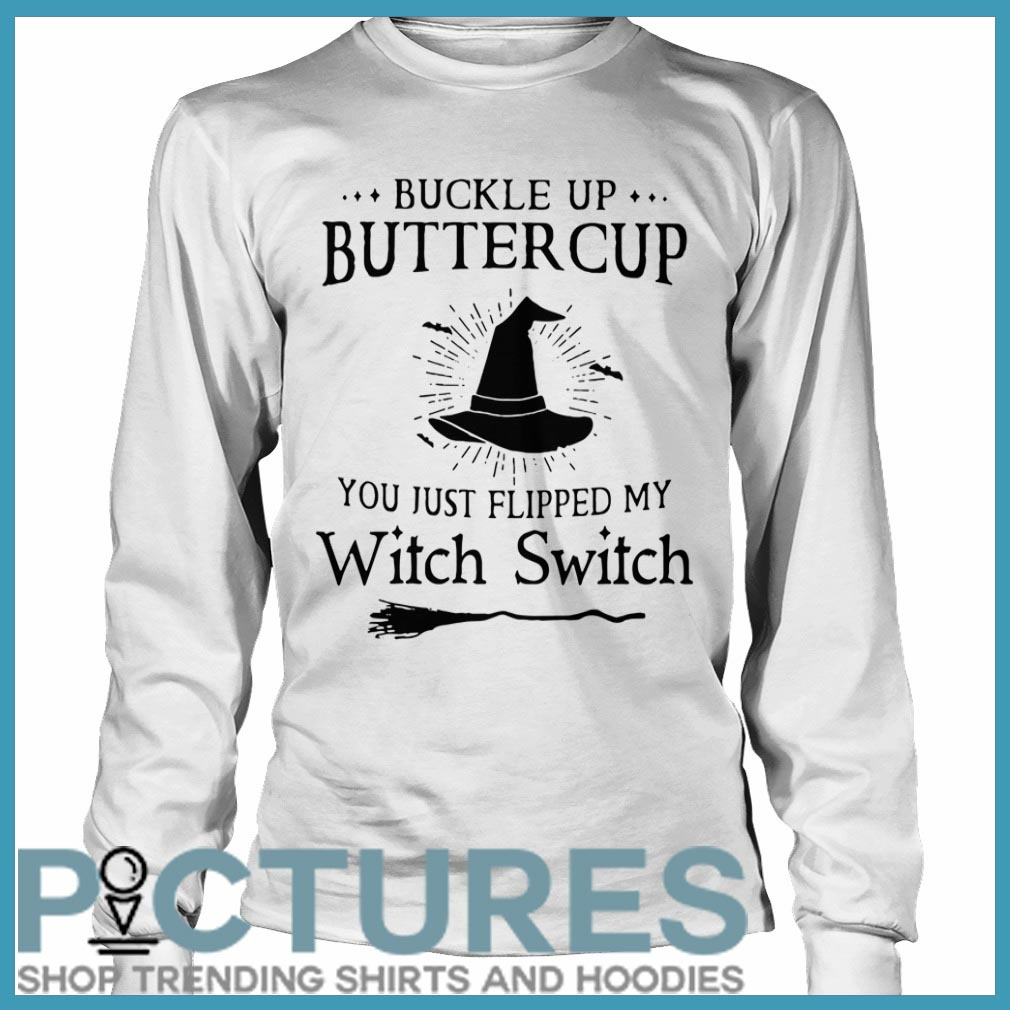 Buckle up buttercup you just flipped my Witch Switch Long sleeve
