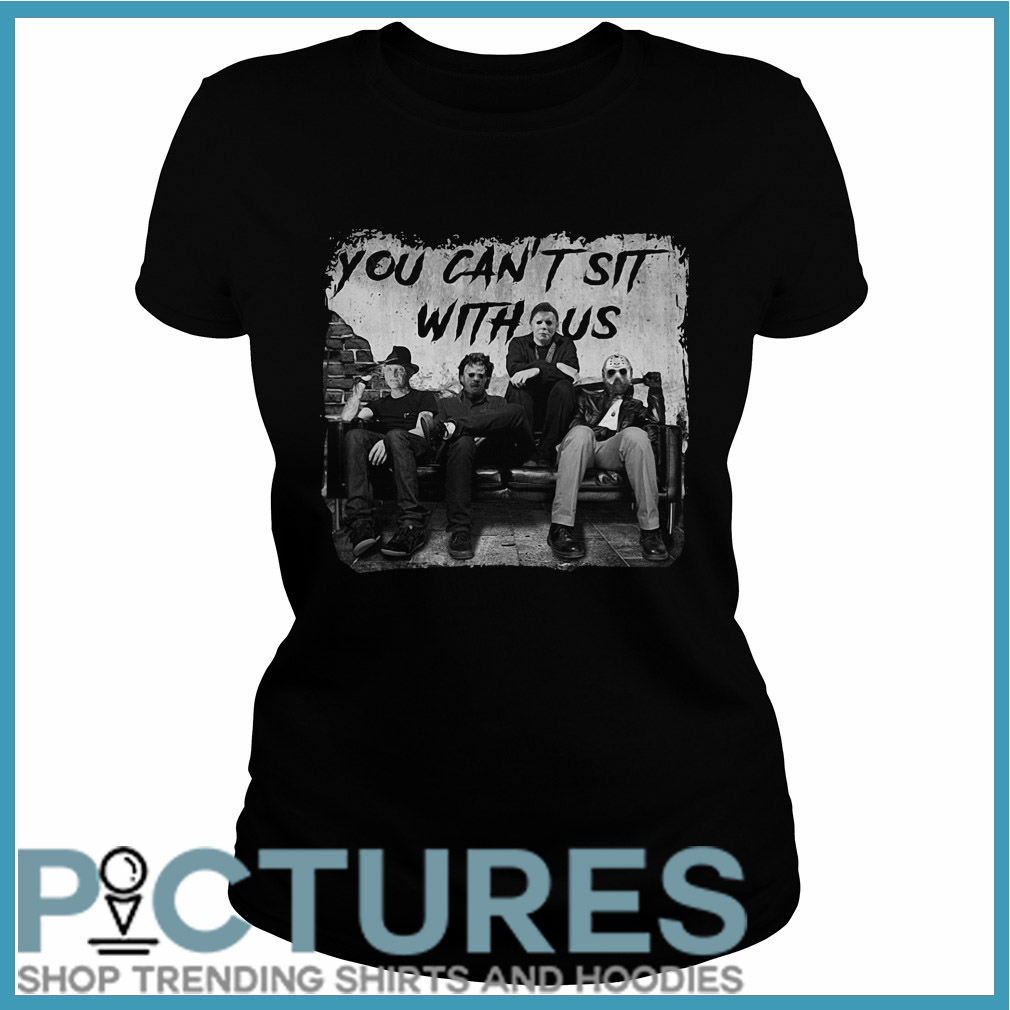 You can't sit with us Freddy Jason Michael Myers Leatherface Ladies tee