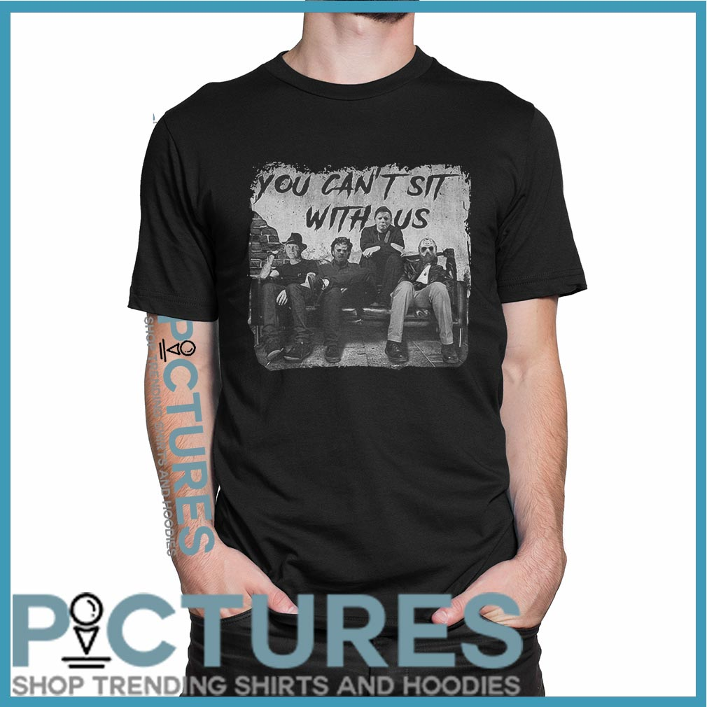You can't sit with us Freddy Jason Michael Myers Leatherface shirt