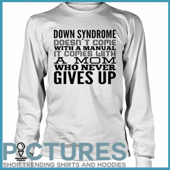 Down Syndrome comes with a mom who never give up Long sleeve