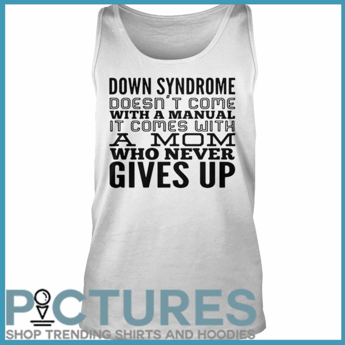 Down Syndrome comes with a mom who never give up Tank top
