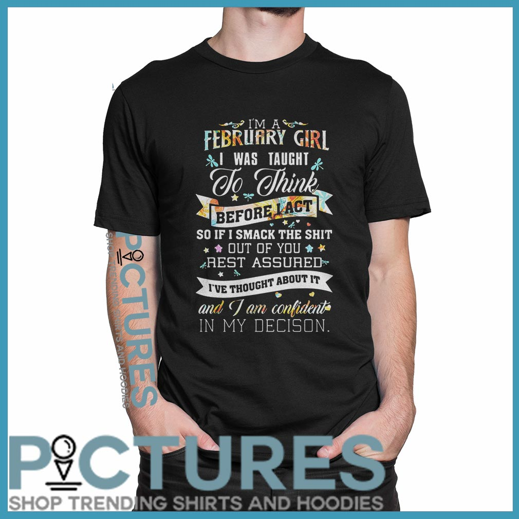 I'm a February girl I was taught to think before act shirt