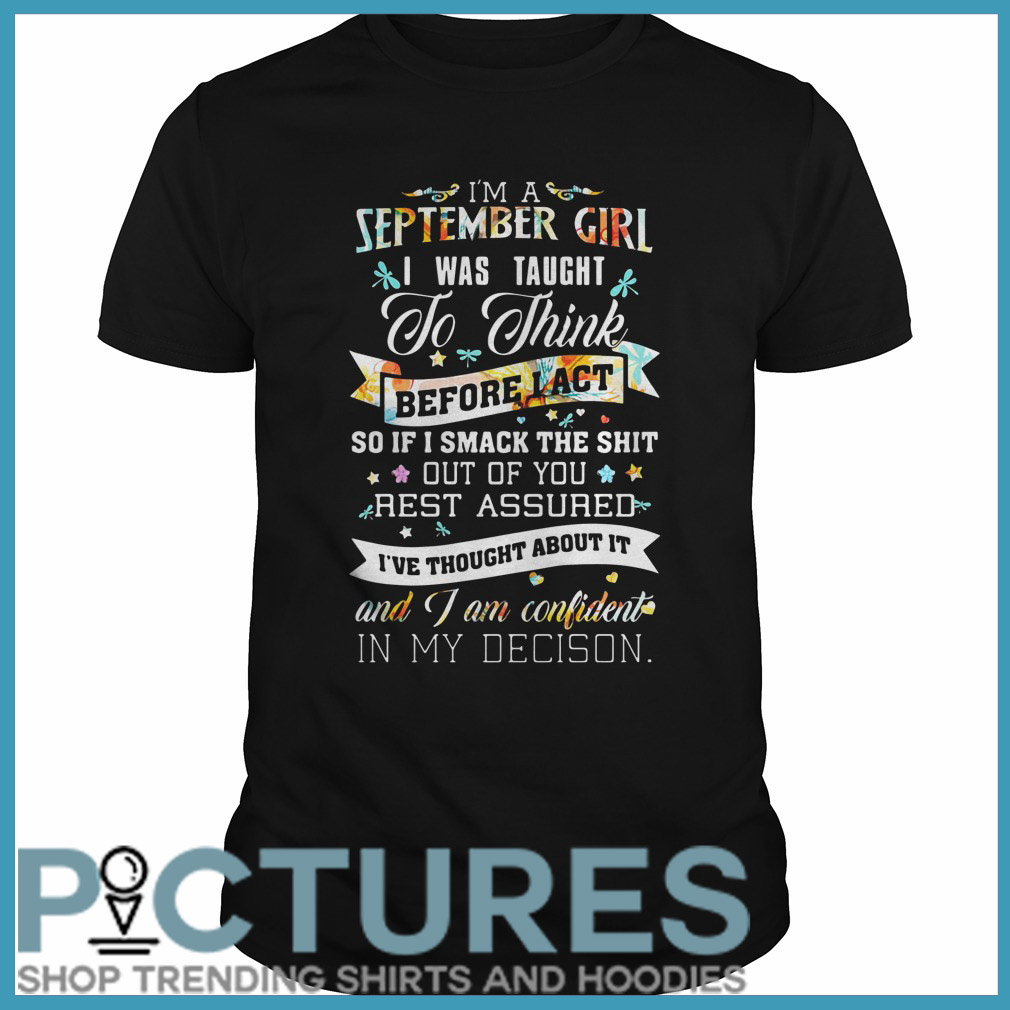I'm a September girl I was taught to think before act shirt