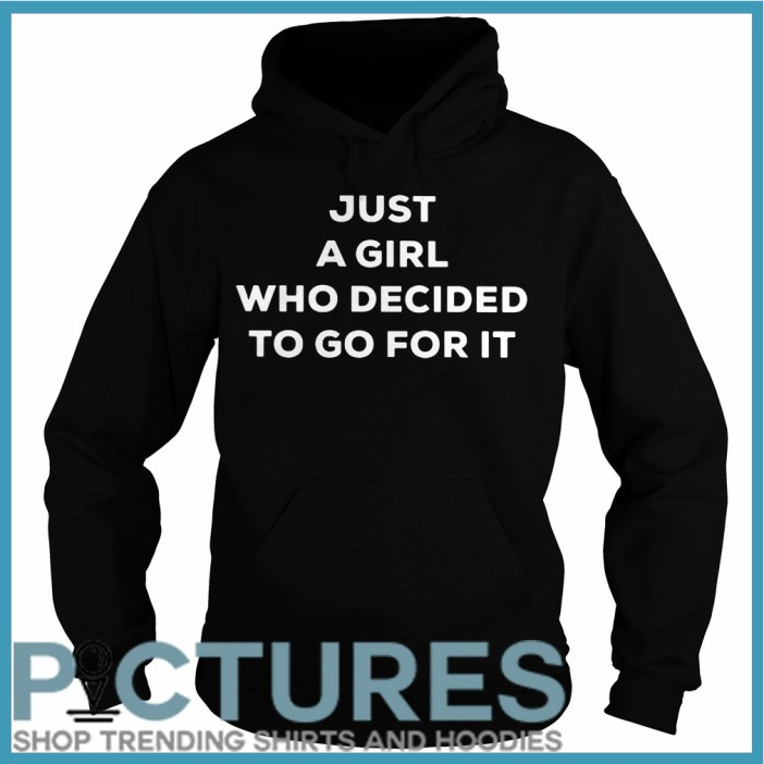 Just a girl who decided to go for it Hoodie