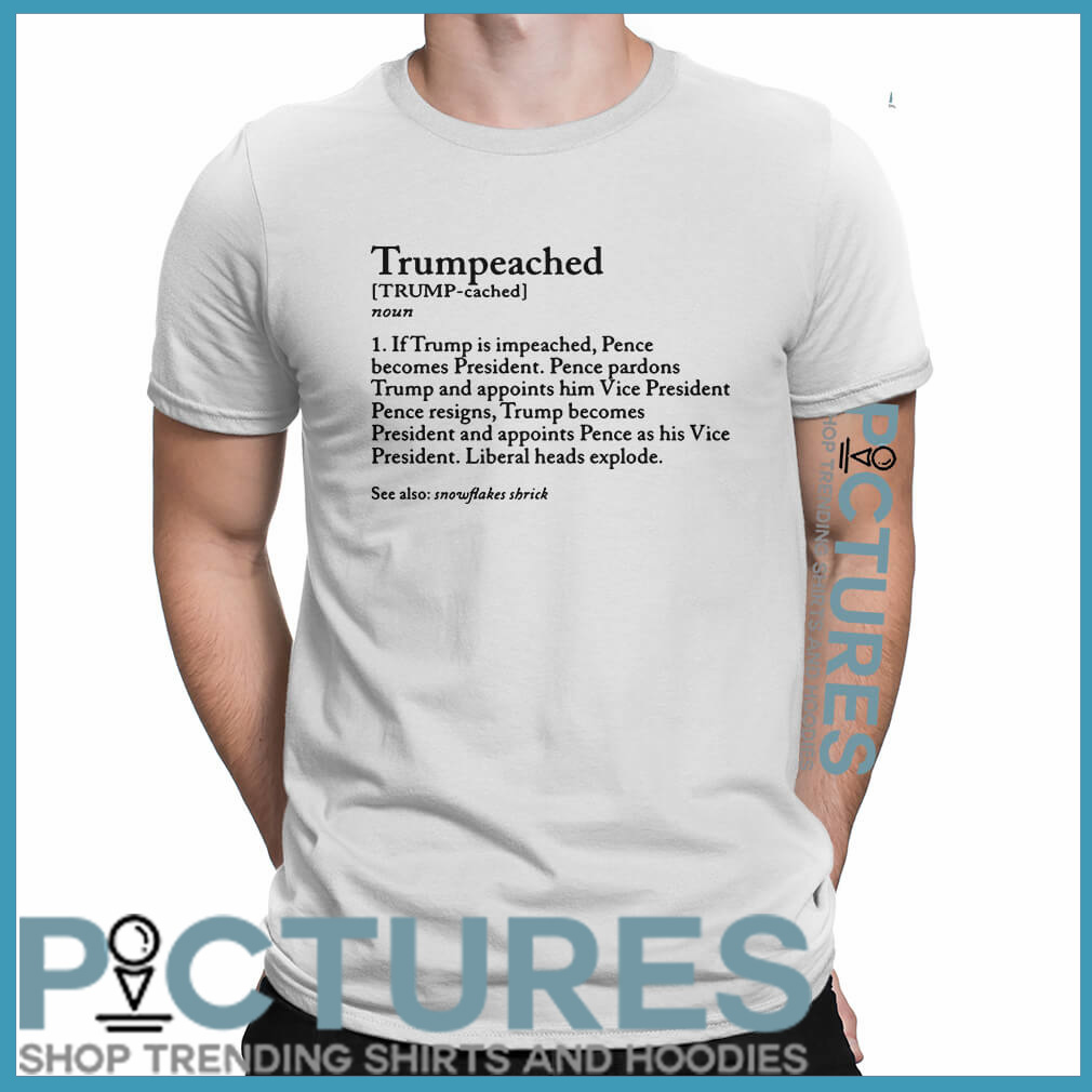 Trumpeached noun if Trump is impeached shirt