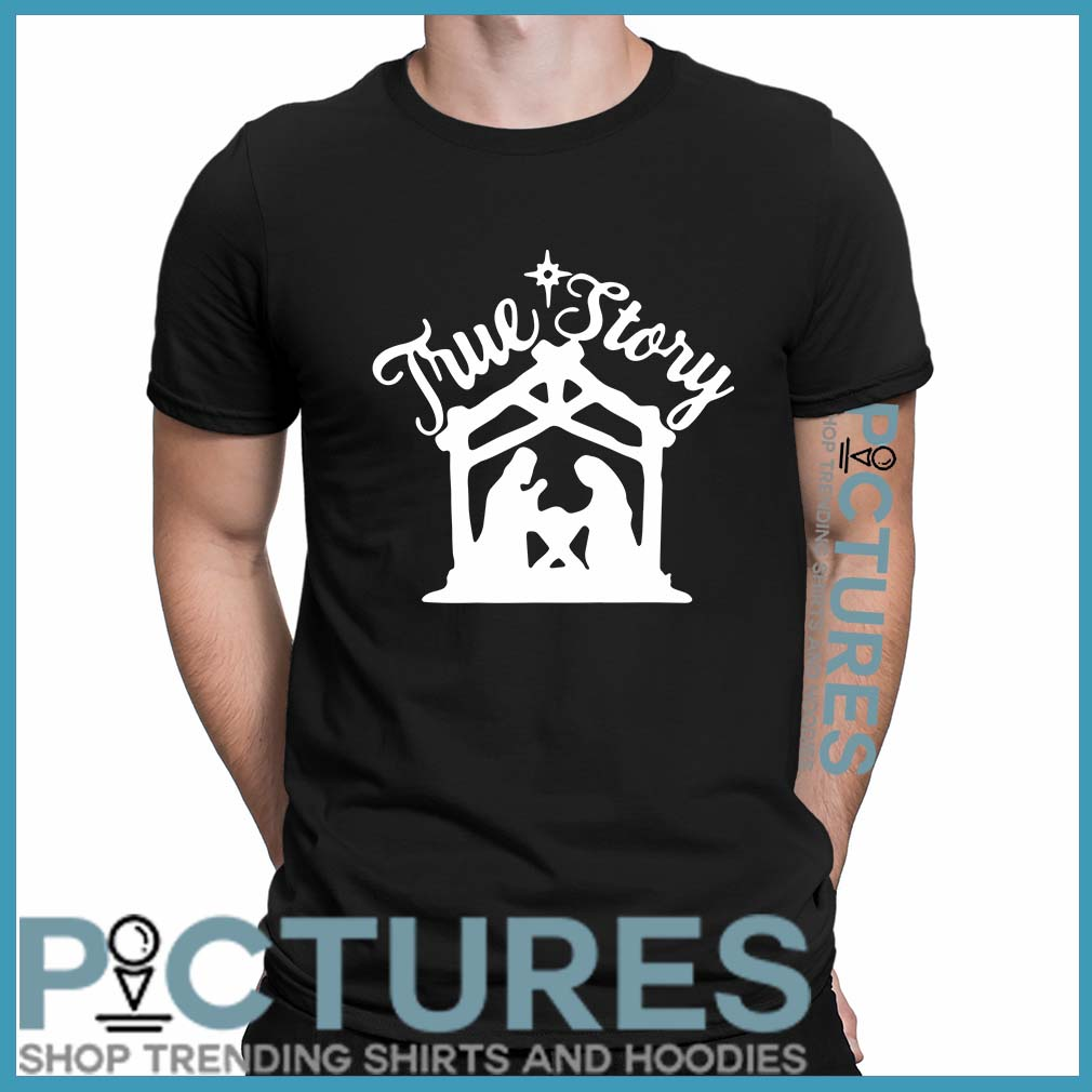 Christmas True Story Shirt